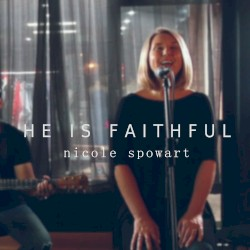 Nicole Spowart - He Is Faithful